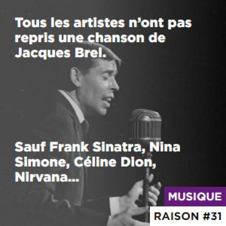 Tous les artistes n'ont pas repris une chanson de Jacques Brel. - Sauf Frank Sinatra, Nina Simone, Céline Dion, Nirvana…