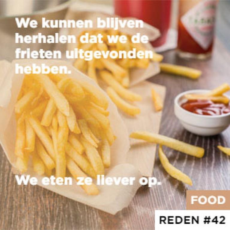 We kunnen blijven herhalen dat we de frieten uitgevonden hebben. - We eten ze liever op.